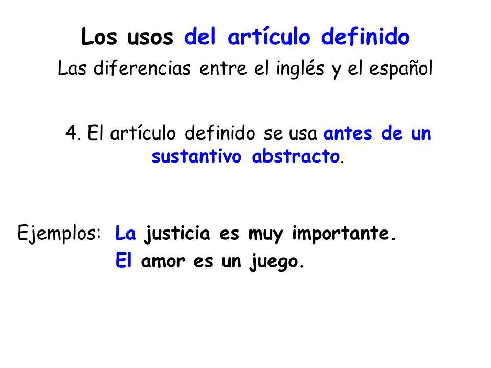 Los usos del artículo definido Las diferencias entre el inglés y el español 4. El artículo definido se usa antes de un sustantivo abstracto. Ejemplos: