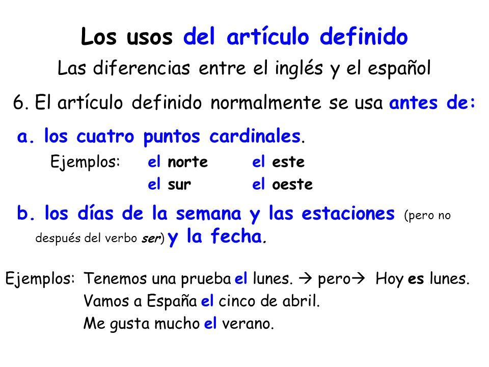 Los usos del artículo definido Las diferencias entre el inglés y el español 6. El artículo definido normalmente se usa antes de: Ejemplos:el norte el