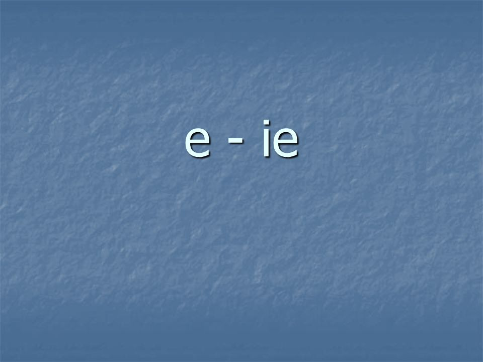 E IE An example of a stem-changing verb is: cerrar What are the forms for this verb?