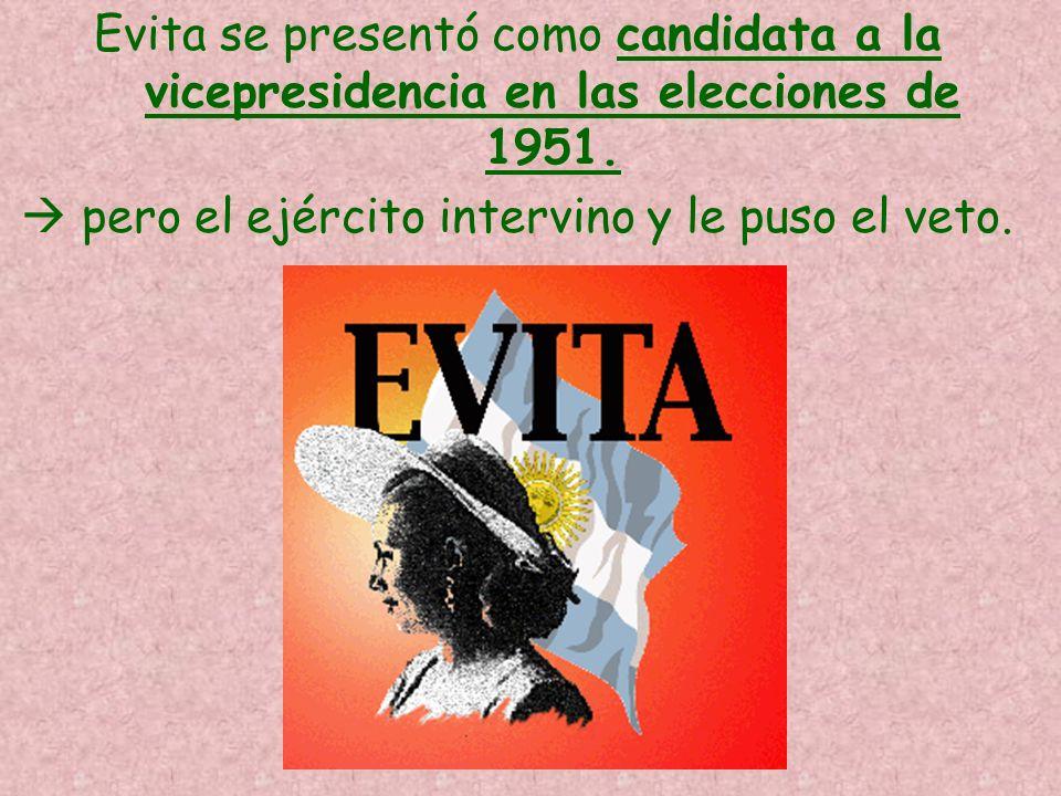 Evita se presentó como candidata a la vicepresidencia en las elecciones de 1951. pero el ejército intervino y le puso el veto.