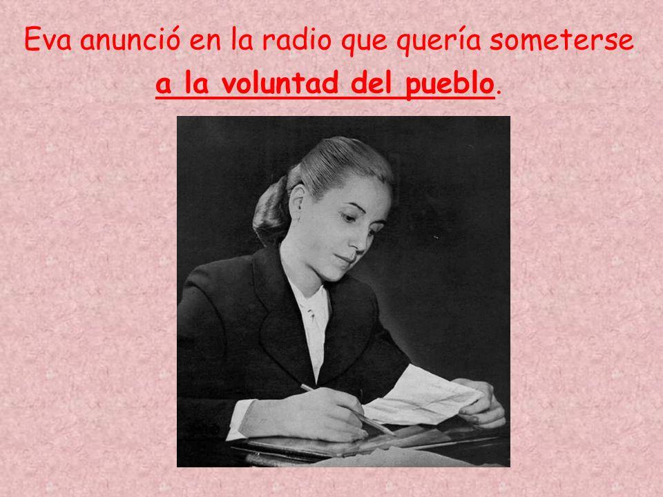 Eva anunció en la radio que quería someterse a la voluntad del pueblo.