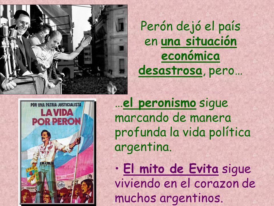 Perón dejó el país en una situación económica desastrosa, pero… …el peronismo sigue marcando de manera profunda la vida política argentina. El mito de