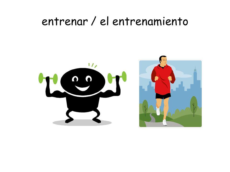 entrenar / el entrenamiento
