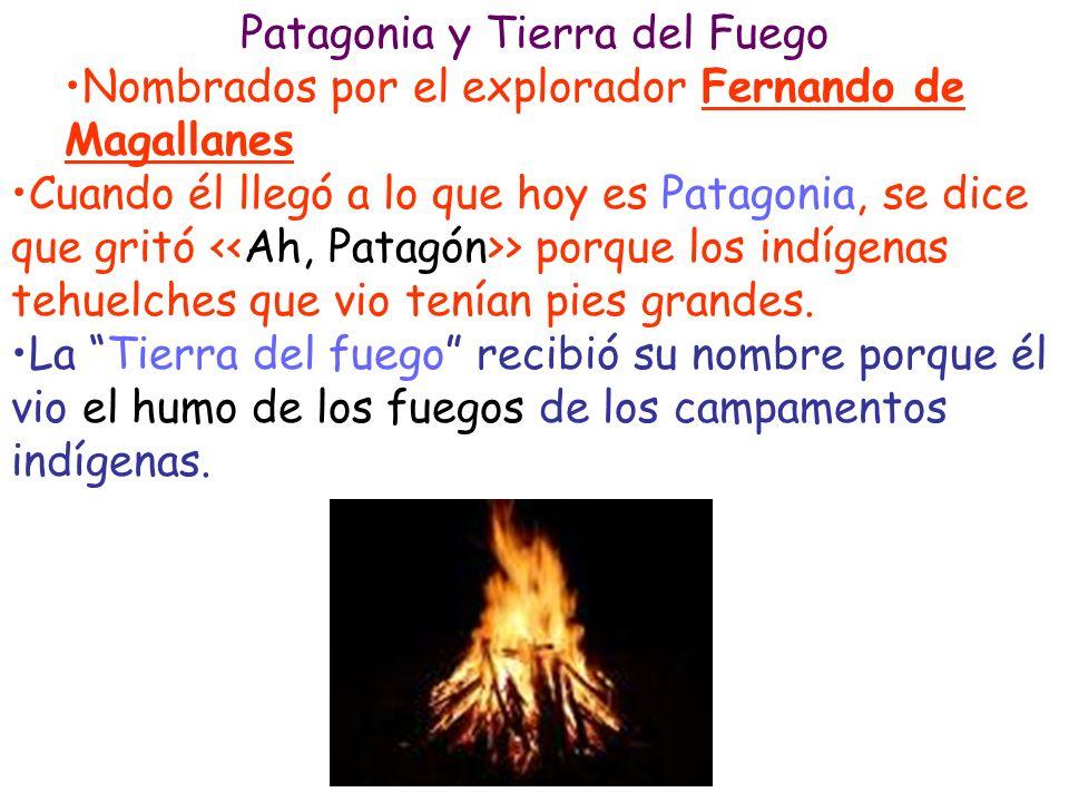 Patagonia y Tierra del Fuego Nombrados por el explorador Fernando de Magallanes Cuando él llegó a lo que hoy es Patagonia, se dice que gritó > porque