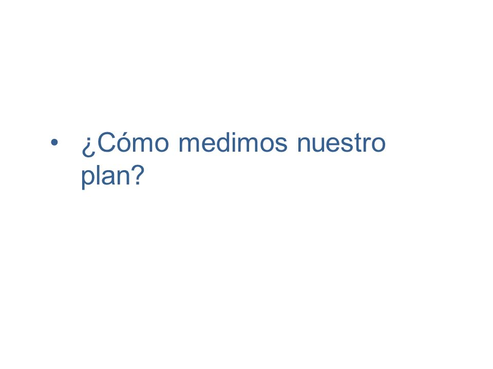 ¿Cómo medimos nuestro plan?