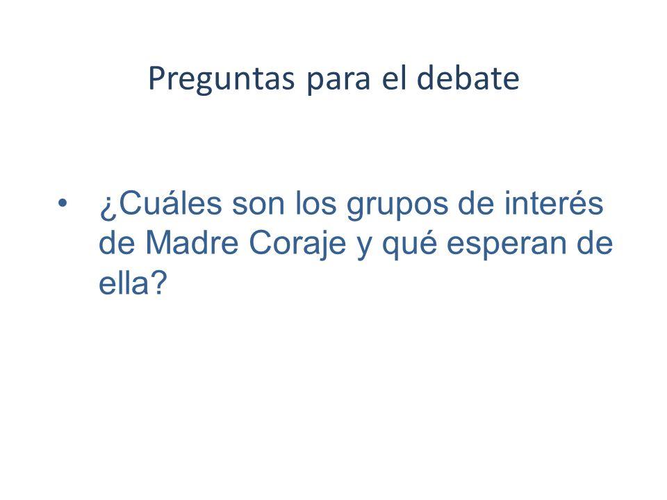 Preguntas para el debate ¿Cuáles son los grupos de interés de Madre Coraje y qué esperan de ella?