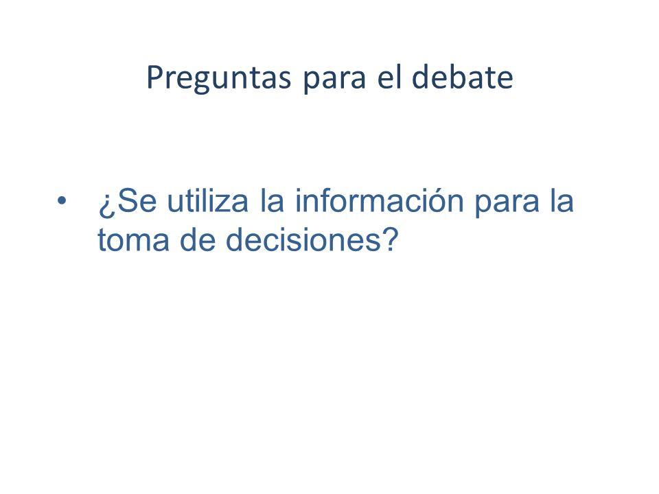 Preguntas para el debate ¿Se utiliza la información para la toma de decisiones?