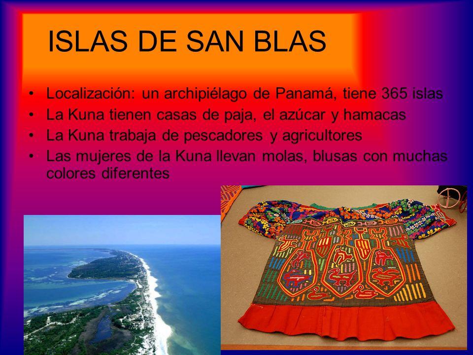 ISLAS DE SAN BLAS Localización: un archipiélago de Panamá, tiene 365 islas La Kuna tienen casas de paja, el azúcar y hamacas La Kuna trabaja de pescad