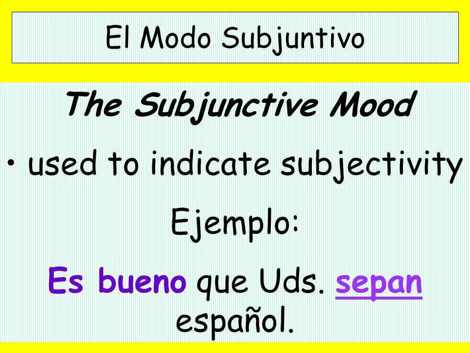 El Modo Subjuntivo The Subjunctive Mood used to indicate uncertainty: Ejemplo: No es seguro que Juan vaya con nosotros a la playa.