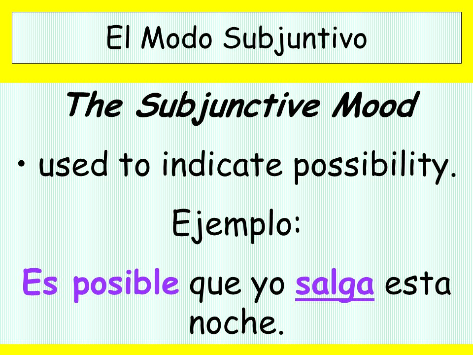 El Modo Subjuntivo The Subjunctive Mood used to indicate possibility.