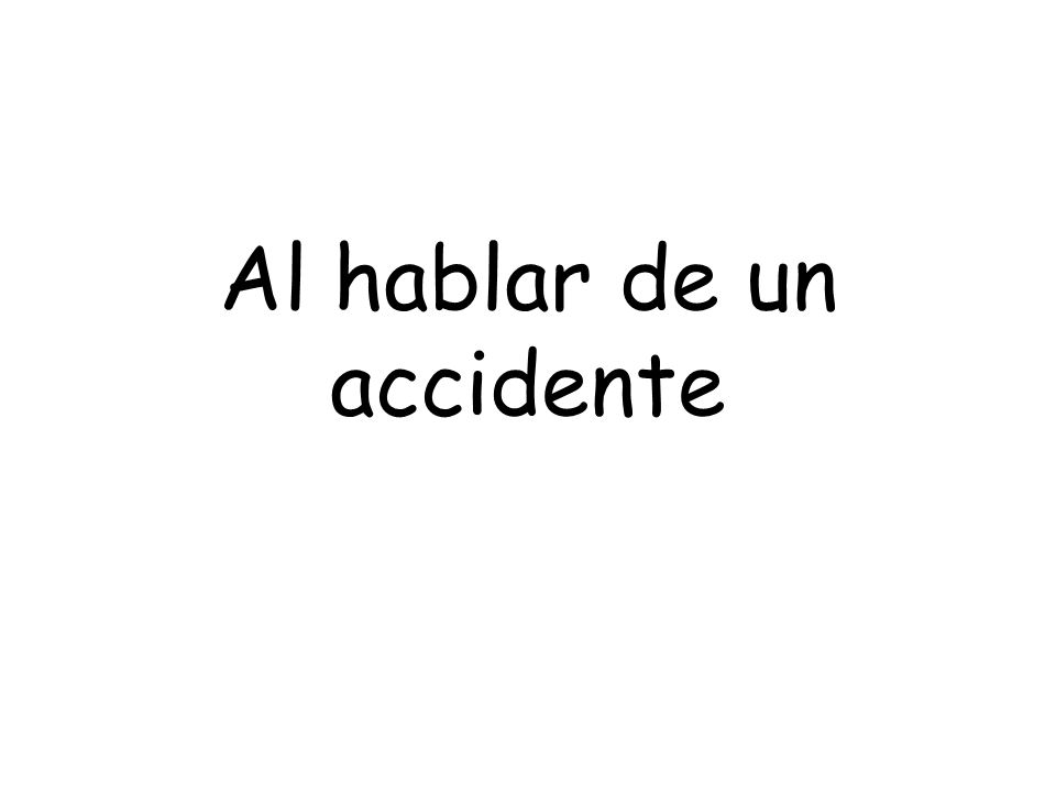 Al hablar de un accidente