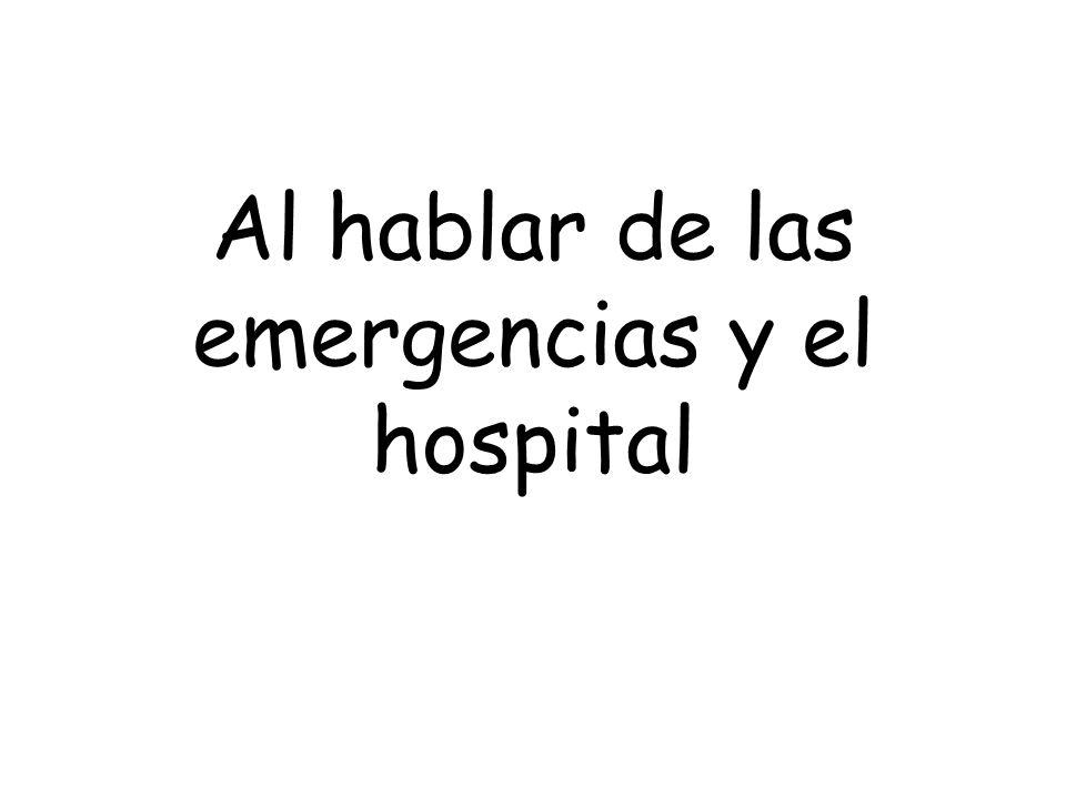Al hablar de las emergencias y el hospital