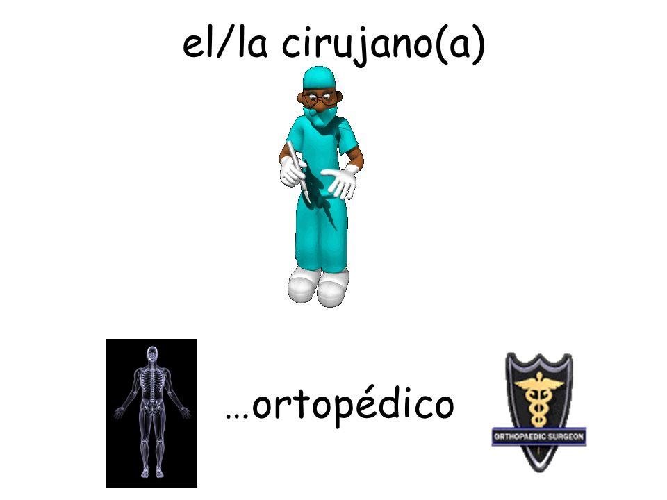 el/la cirujano(a) …ortopédico