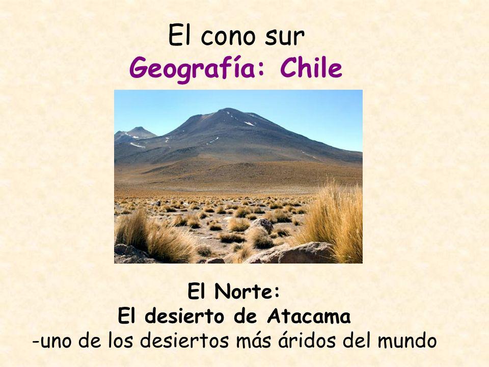 El cono sur Geografía: Chile El Centro: Cerca de Santiago -clima templado viñedos y huertas