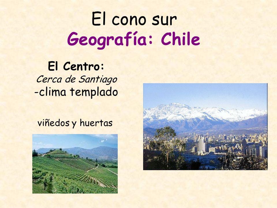 El cono sur Geografía: Chile La región de los lagos: -clima templado Más hacia el sur: Ej.