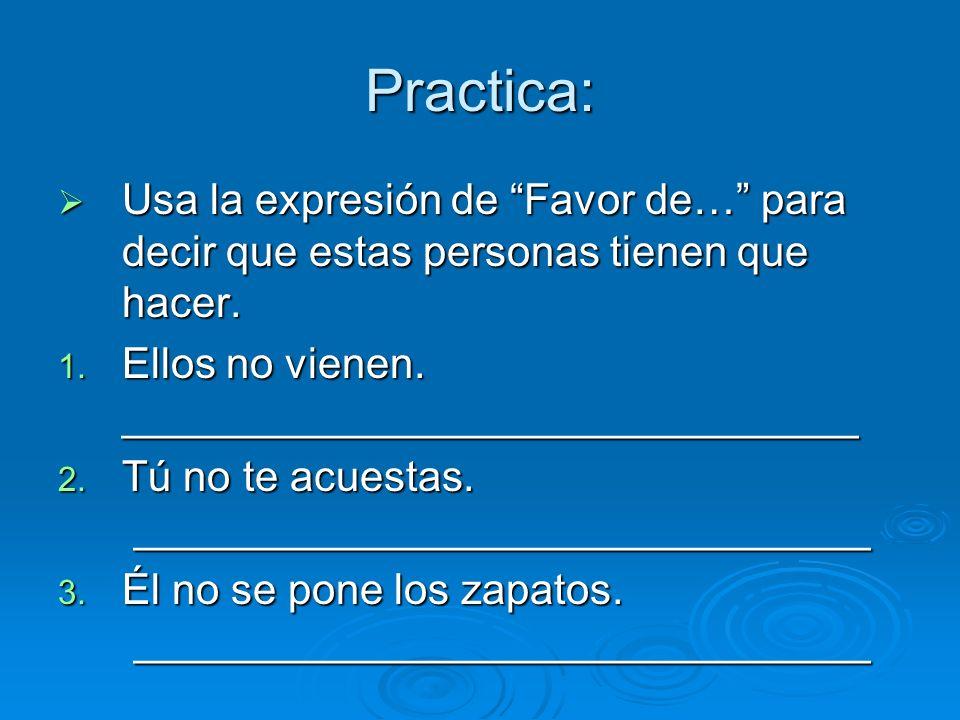 Practica: Usa la expresión de Favor de… para decir que estas personas tienen que hacer.