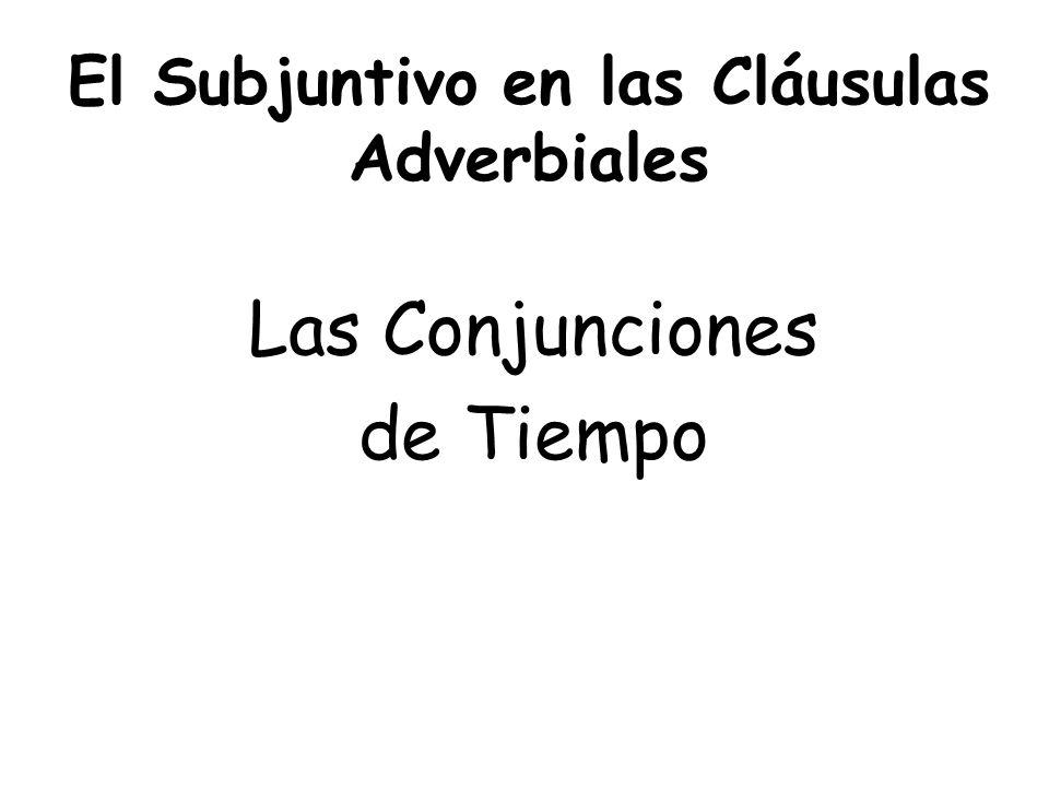 El Subjuntivo en las Cláusulas Adverbiales Las Conjunciones de Tiempo
