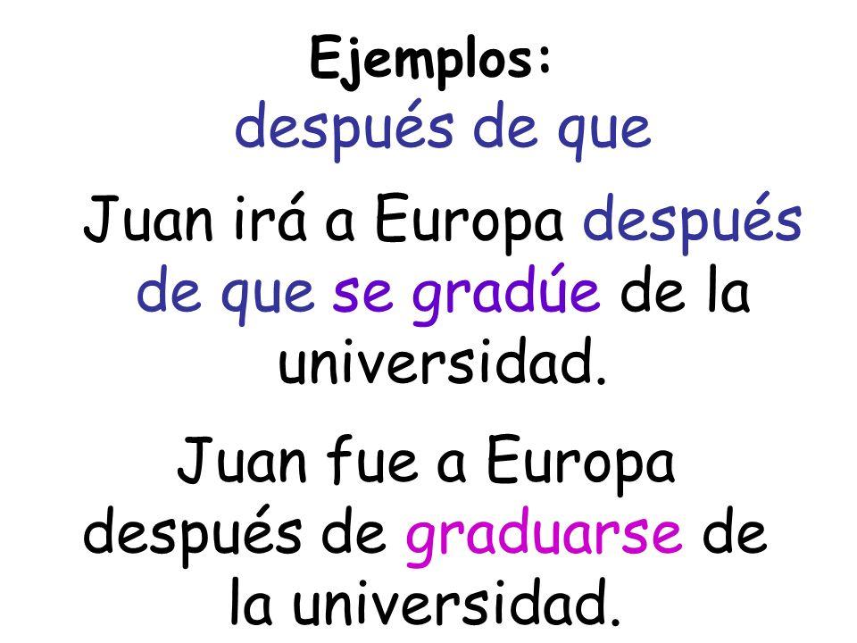 Ejemplos: después de que Juan irá a Europa después de que se gradúe de la universidad. Juan fue a Europa después de graduarse de la universidad.