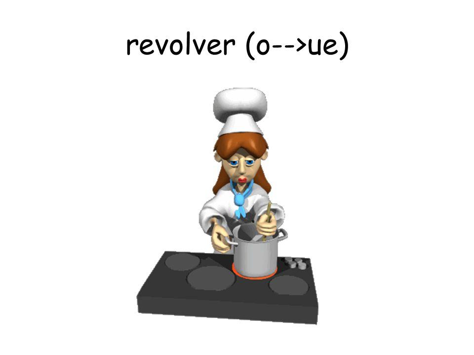 revolver (o-->ue)