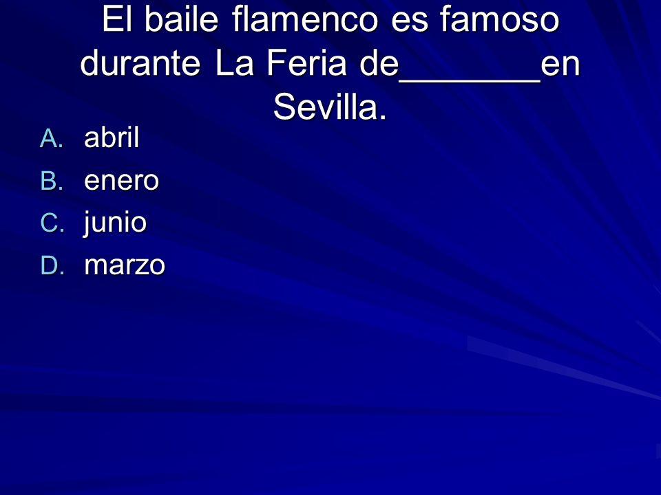 El baile flamenco es famoso durante La Feria de_______en Sevilla.