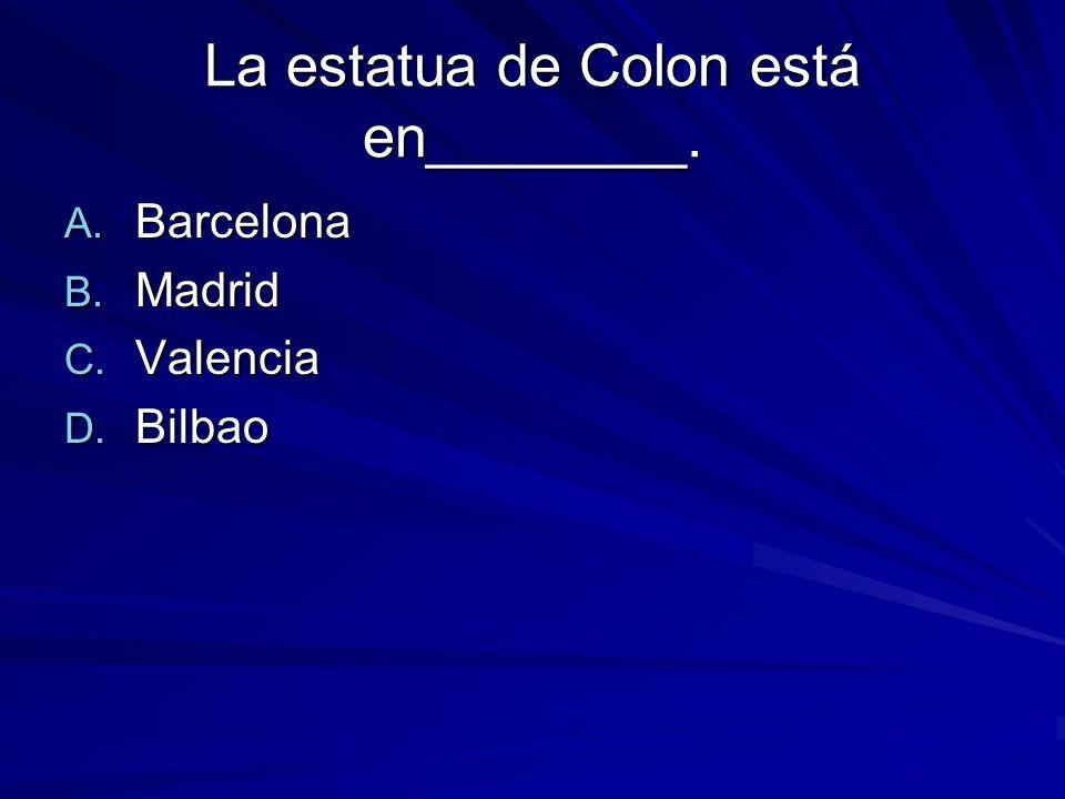 La estatua de Colon está en________. A. Barcelona B. Madrid C. Valencia D. Bilbao