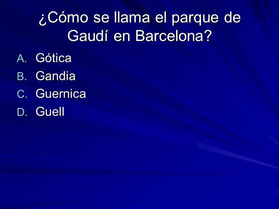 ¿Cómo se llama el parque de Gaudí en Barcelona A. Gótica B. Gandia C. Guernica D. Guell