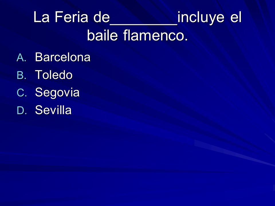 La Feria de________incluye el baile flamenco. A. Barcelona B. Toledo C. Segovia D. Sevilla