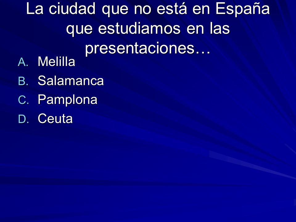 La ciudad que no está en España que estudiamos en las presentaciones… A.
