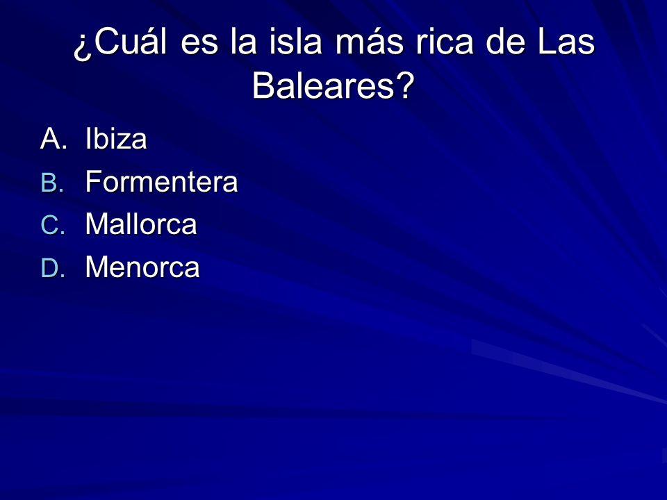 ¿Cuál es la isla más rica de Las Baleares A.Ibiza B. Formentera C. Mallorca D. Menorca