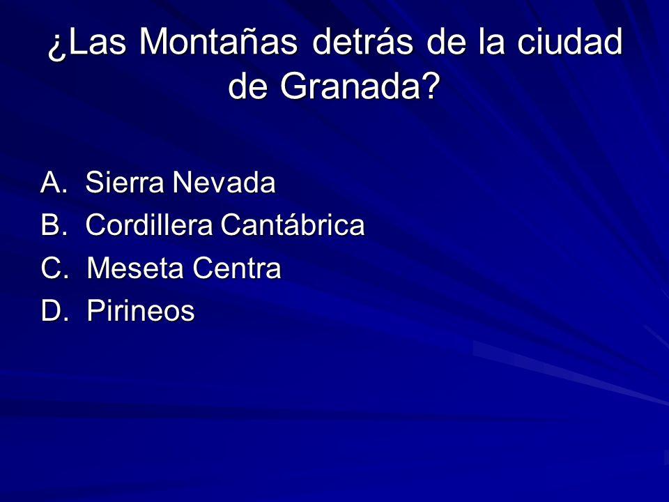 ¿Las Montañas detrás de la ciudad de Granada. A. Sierra Nevada B.