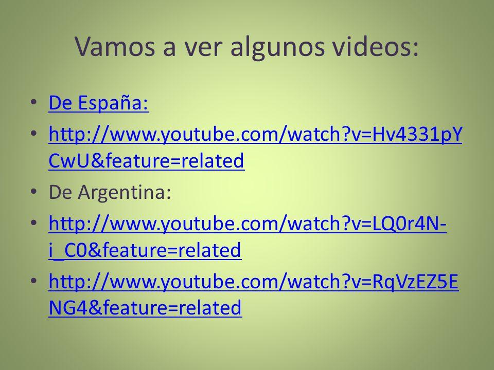 Vamos a ver algunos videos: De España: http://www.youtube.com/watch?v=Hv4331pY CwU&feature=related http://www.youtube.com/watch?v=Hv4331pY CwU&feature