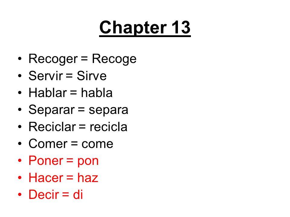 Recoger = Recoge Servir = Sirve Hablar = habla Separar = separa Reciclar = recicla Comer = come Poner = pon Hacer = haz Decir = di