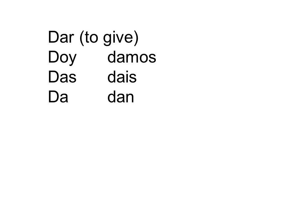 Dar (to give) Doydamos Dasdais Dadan