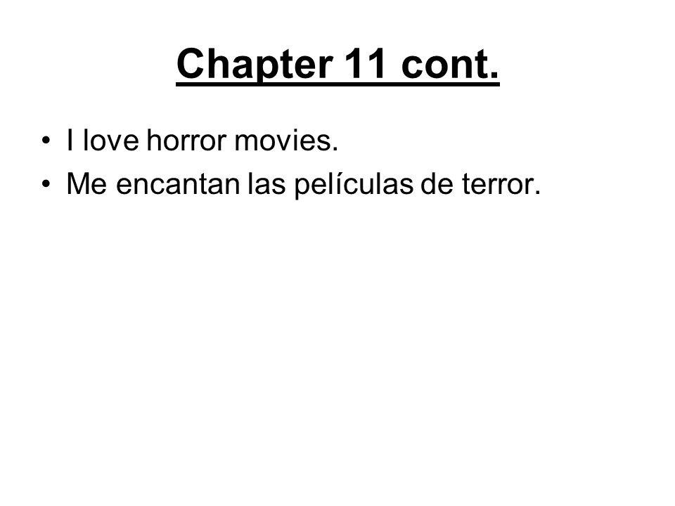 Chapter 11 cont. I love horror movies. Me encantan las películas de terror.