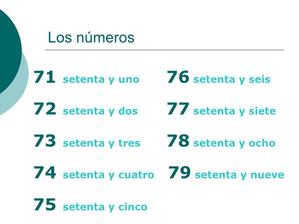 Los números 71 setenta y uno 76 setenta y seis 72 setenta y dos 77 setenta y siete 73 setenta y tres 78 setenta y ocho 74 setenta y cuatro 79 setenta