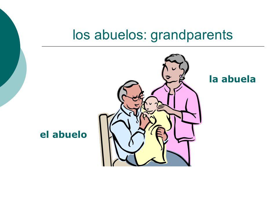 los abuelos: grandparents el abuelo la abuela