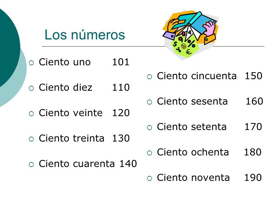 Los números Ciento uno101 Ciento diez110 Ciento veinte120 Ciento treinta130 Ciento cuarenta 140 Ciento cincuenta 150 Ciento sesenta 160 Ciento setenta