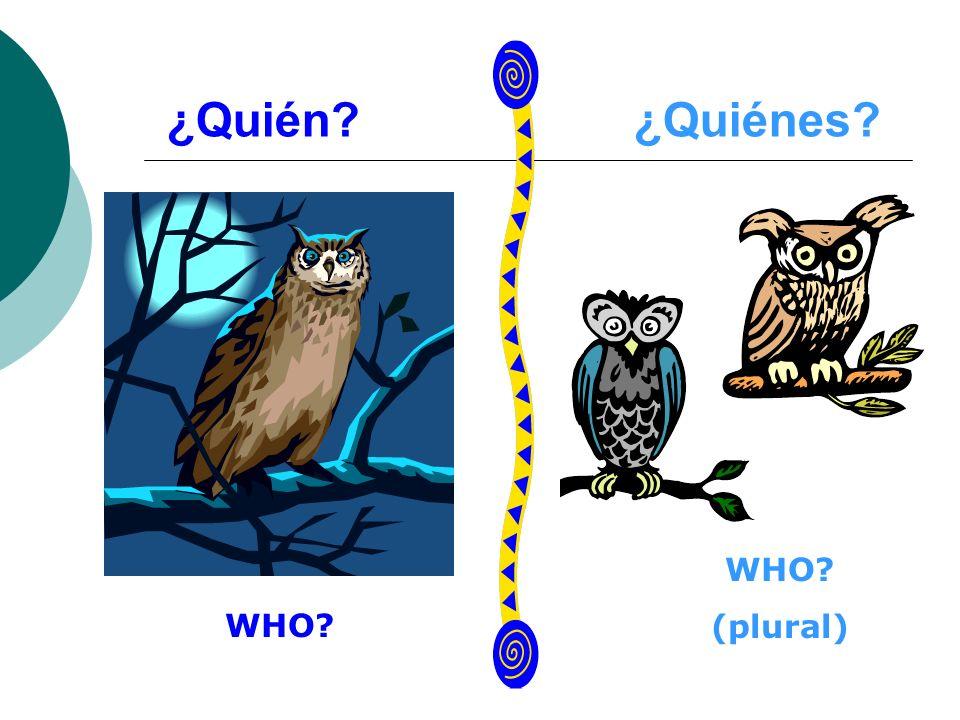 ¿Quién?¿Quiénes? WHO? (plural)
