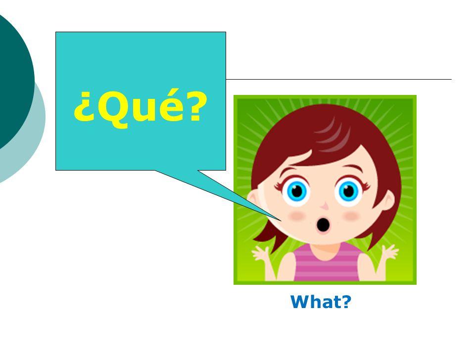 ¿Qué? What?