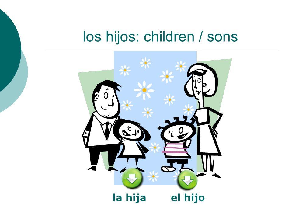 los hijos: children / sons la hijael hijo