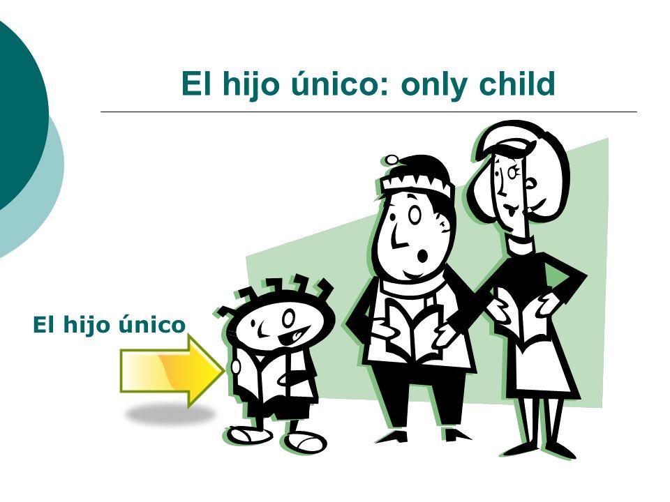 El hijo único: only child El hijo único