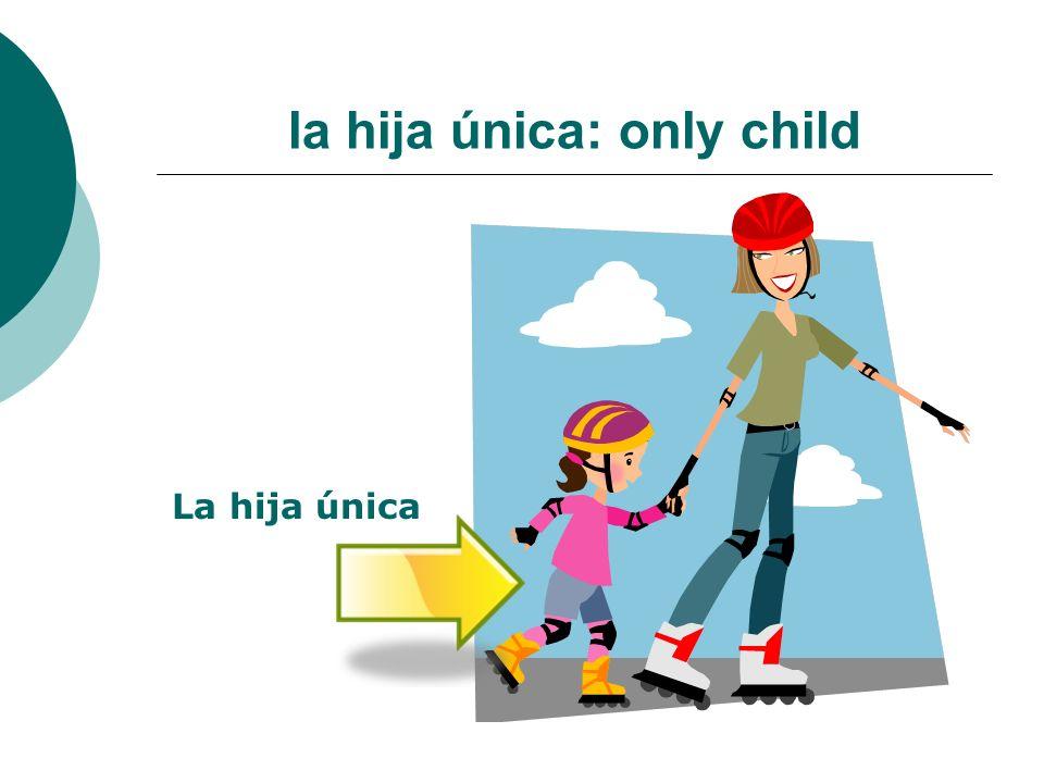 la hija única: only child La hija única