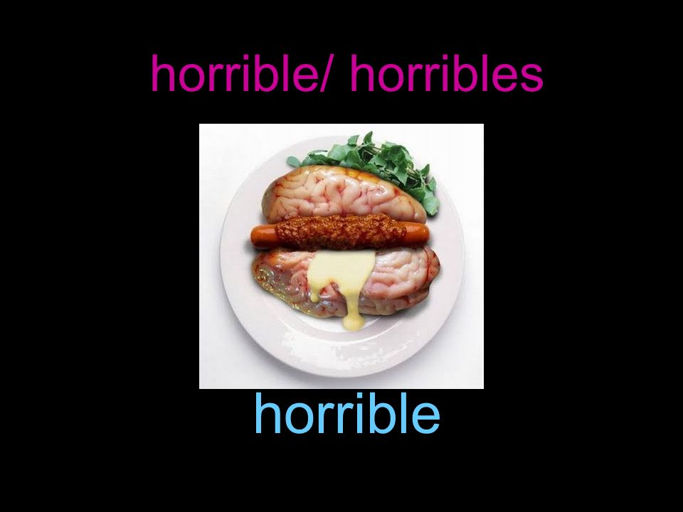 horrible/ horribles horrible