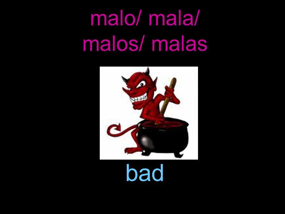 malo/ mala/ malos/ malas bad