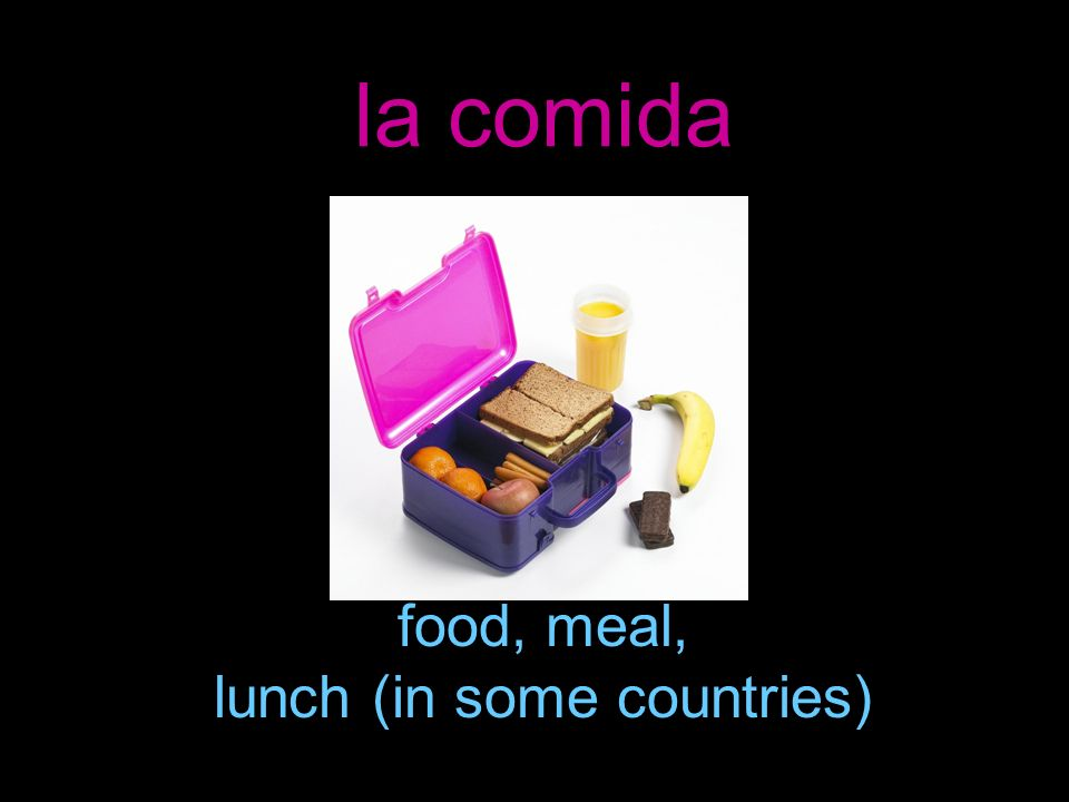 la comida food, meal, lunch (in some countries)