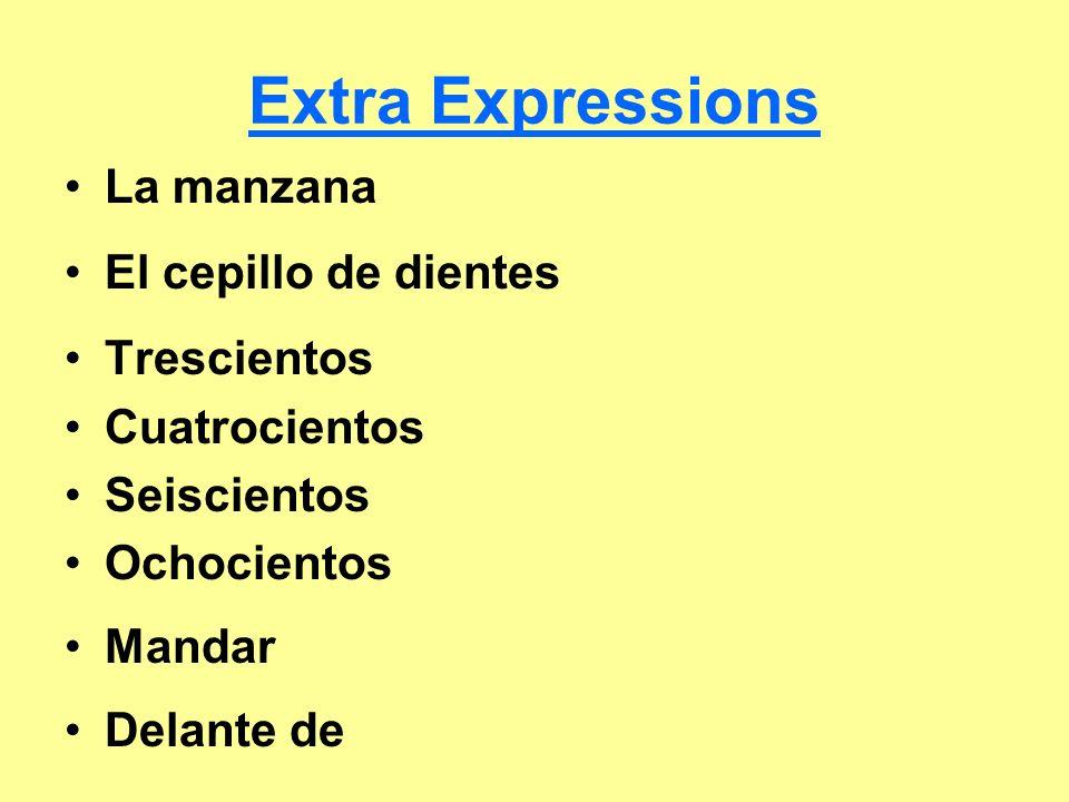 Extra Expressions La manzana El cepillo de dientes Trescientos Cuatrocientos Seiscientos Ochocientos Mandar Delante de