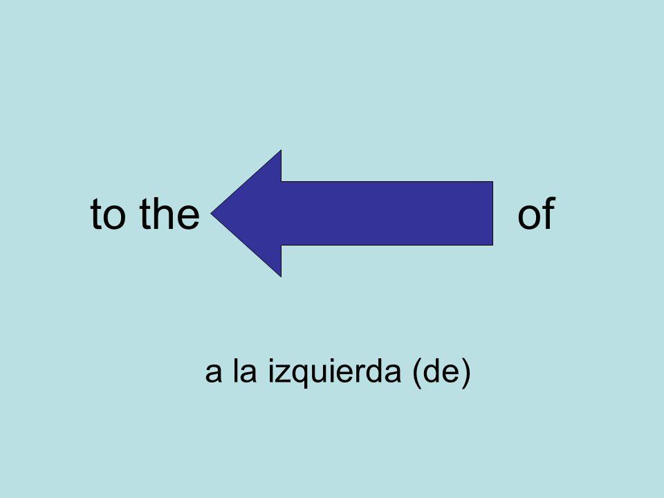 to the of a la izquierda (de)