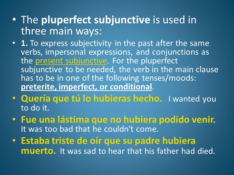 The pluperfect subjunctive is used in three main ways: 1.