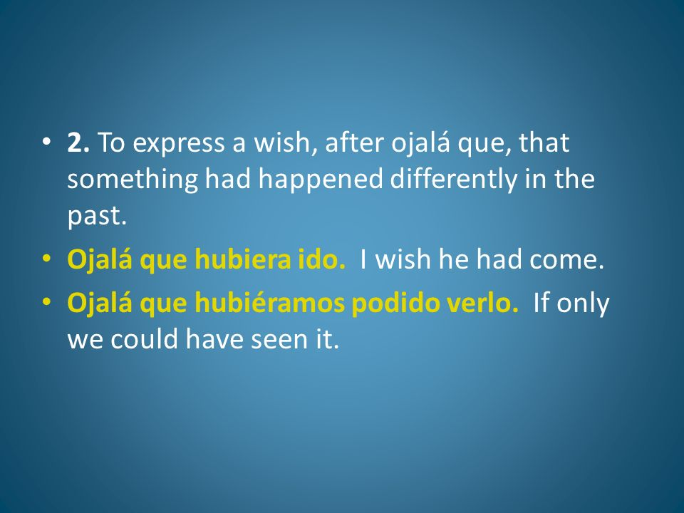 2. To express a wish, after ojalá que, that something had happened differently in the past.