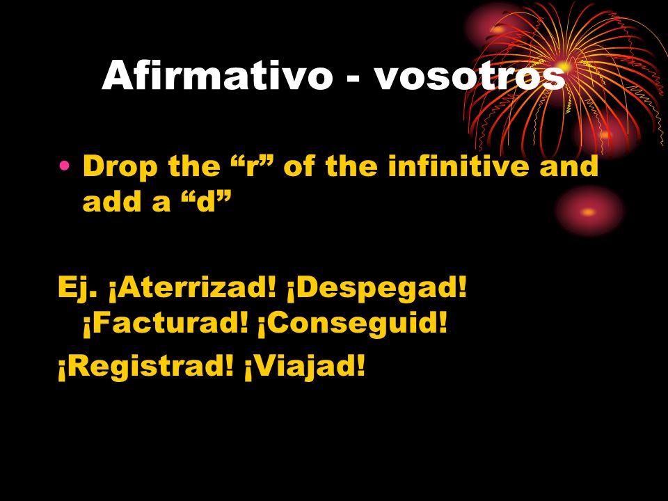 Negativo - vosotros Use the vosotros form of the present subjunctive Ej.